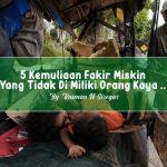 5 Kemuliaan Fakir Miskin Yang Tidak Dimiliki Orang Kaya …