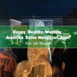 Happy, Healthy, Wealthy : Amerika, Kamu Mengajari Apa?