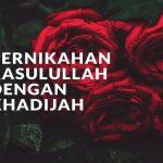 KISAH RASULULLAH (22): Perasaan Khadijah