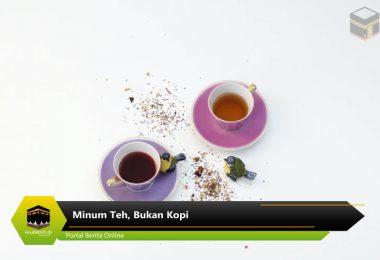 minum teh, bukan kopi