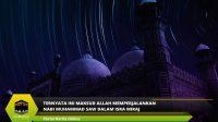 Ternyata Ini Maksud Allah Memperjalankan Nabi Muhammad SAW dalam Isra Miraj