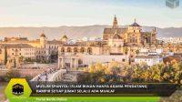 Muslim Spanyol: Islam Bukan Hanya Agama Pendatang
