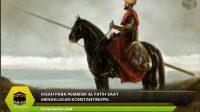 Kisah Para Pembisik Al Fatih Saat Menaklukan Konstantinopel