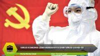 Virus Komunis Lebih Berbahaya Dari Virus Covid-19