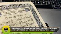 Perbanyaklah Membaca Surat Ini Setelah Usai Salat Subuh, Insyallah Rezeki, Ampunan dan Hajat Dikabulkan Allah
