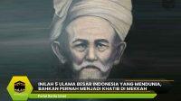 Inilah 5 Ulama Besar Indonesia yang Mendunia, Bahkan Pernah Menjadi Khatib di Mekkah