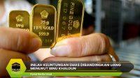 Inilah Keuntungan Emas Dibandingkan Uang Menurut Ibnu Khaldun