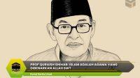 Prof Quraish Shihab: Islam adalah Agama yang Dibenarkan Allah SWT