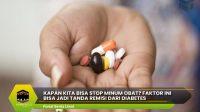 Kapan Kita Bisa Stop Minum Obat? Faktor Ini Bisa Jadi Tanda Remisi dari Diabetes