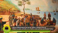 Pada Peradaban Islam di Jawa Tahun 1250 M, Para Ulama Dipercaya Punya Kekuatan Supranatural