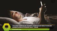 Meletakkan Handphone di Kasur Saat Tidur